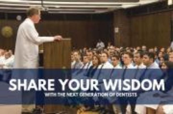 share your wisdom with the next generation of dentists